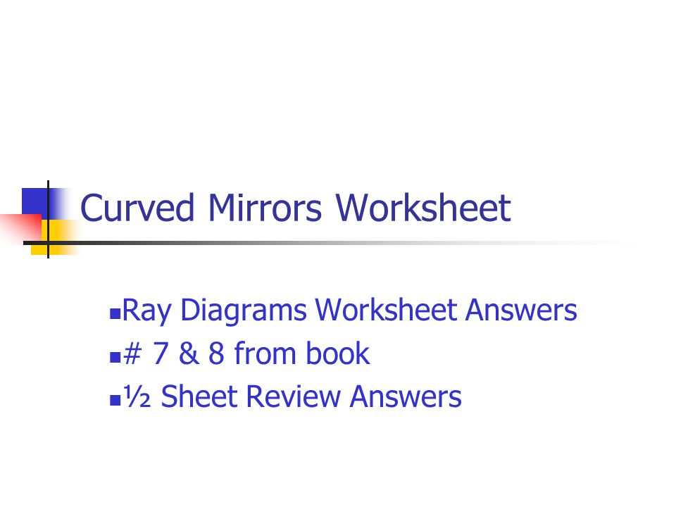 Curved Mirrors Worksheet Ray Diagrams Worksheet Answers # 7 & 8 from book ½ Sheet Review Answers