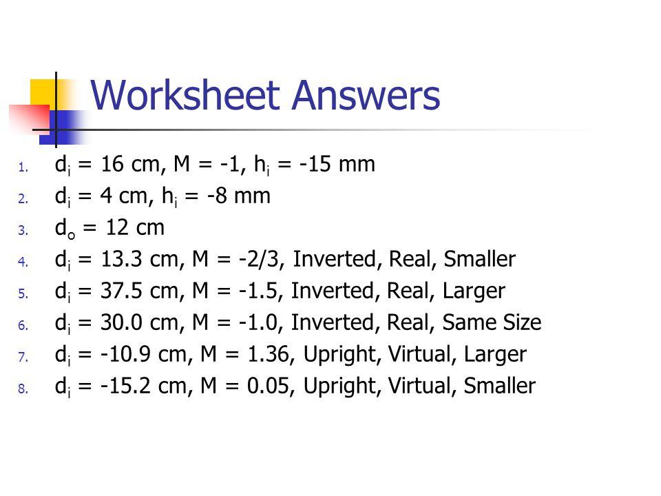 Worksheet Answers 1.d i = 16 cm, M = -1, h i = -15 mm 2.