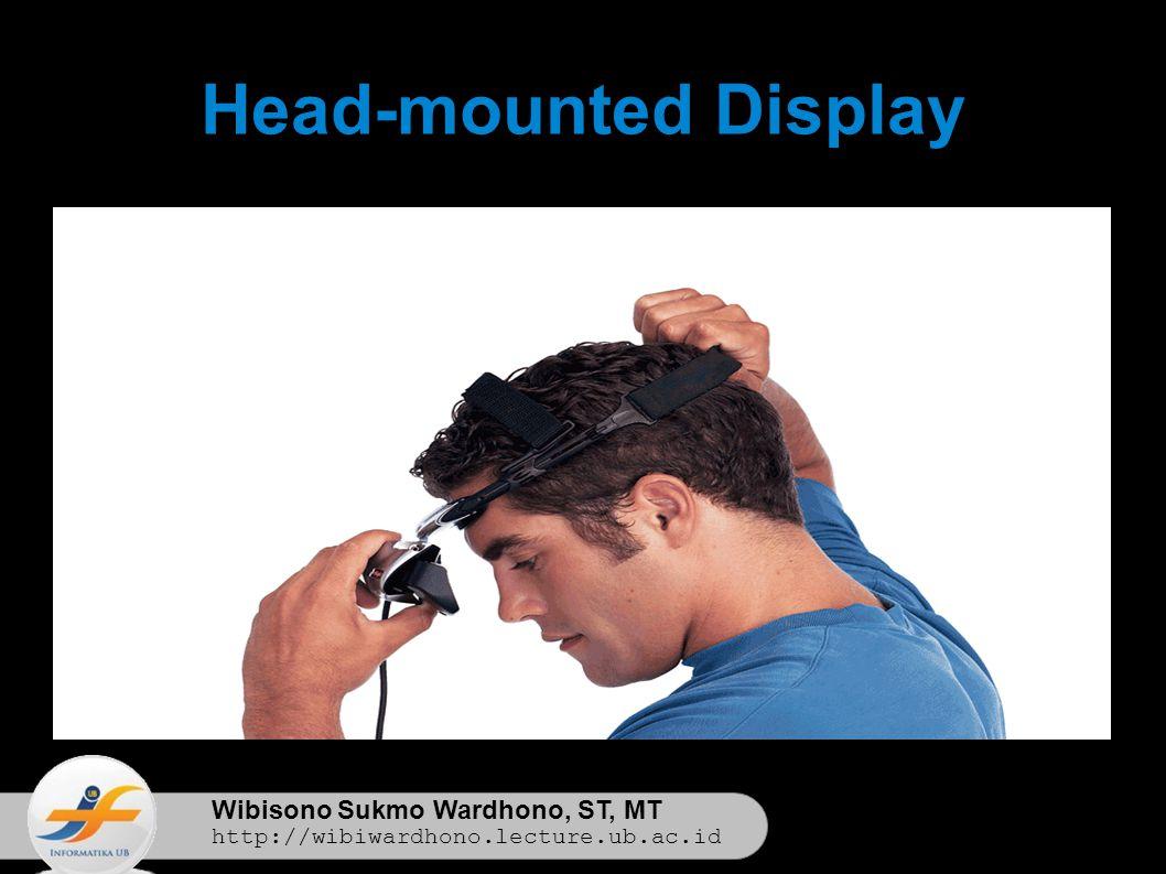 Wibisono Sukmo Wardhono, ST, MT http://wibiwardhono.lecture.ub.ac.id Head-mounted Display
