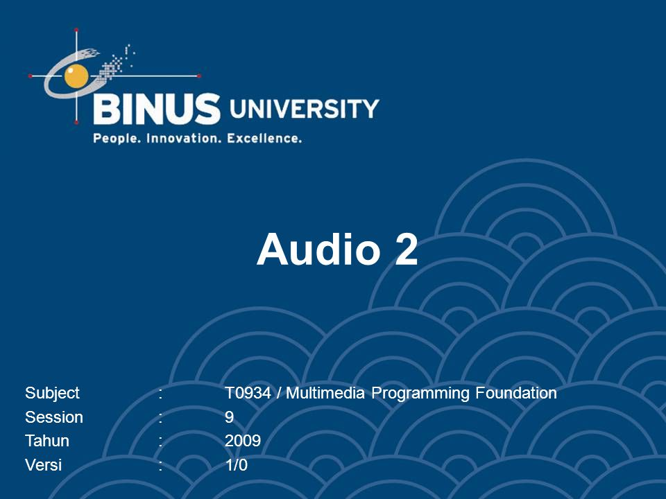 Bina Nusantara Learning Outcomes In the end of this session, students must be able to: –Understand the basic principal of audio format and compression –Apply Java Sound API syntax to manipulate basic audio properties