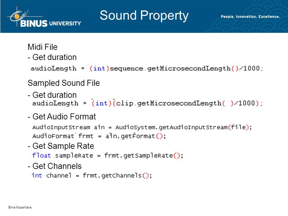 Sound Property Bina Nusantara - Get duration Midi File Sampled Sound File - Get Audio Format - Get duration - Get Sample Rate - Get Channels