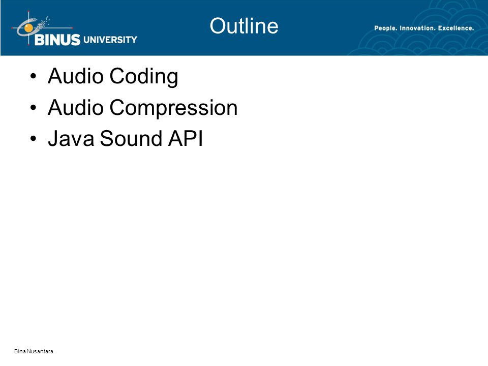 Outline Audio Coding Audio Compression Java Sound API Bina Nusantara