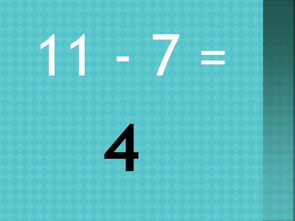 11 - 7 =