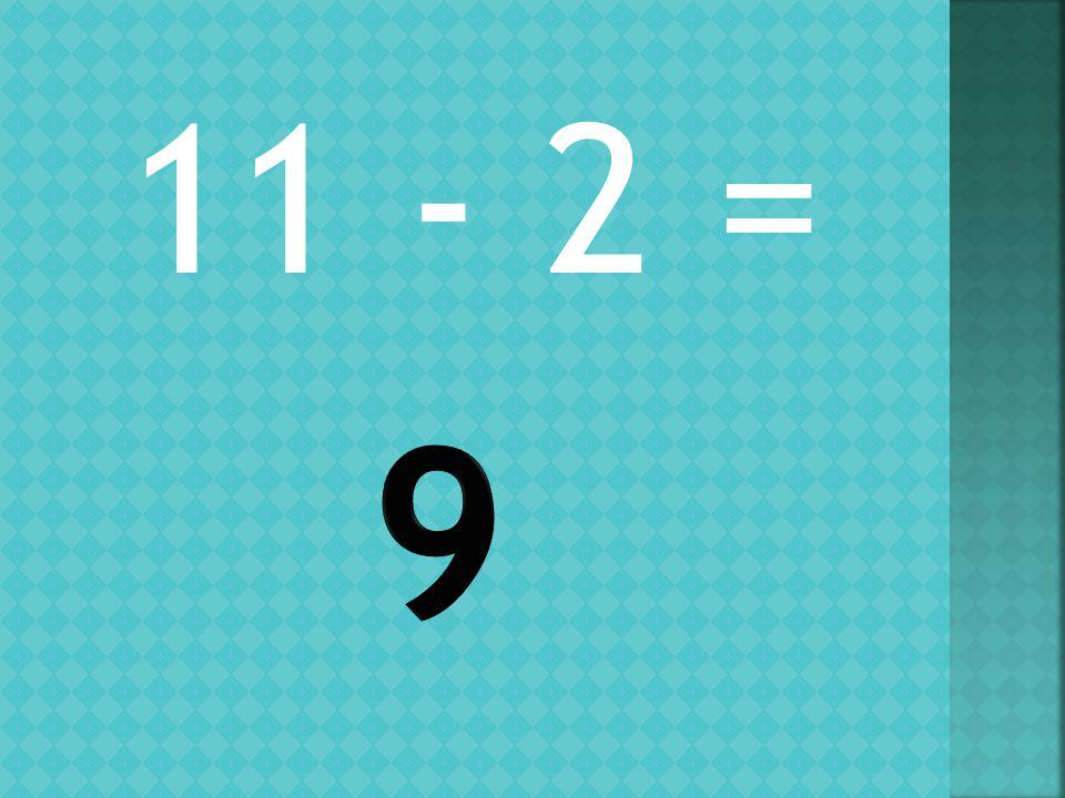 11 - 2 =