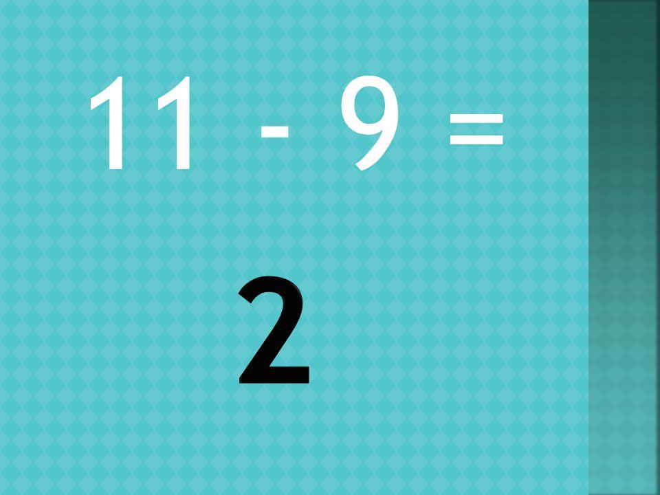 11 - 9 =