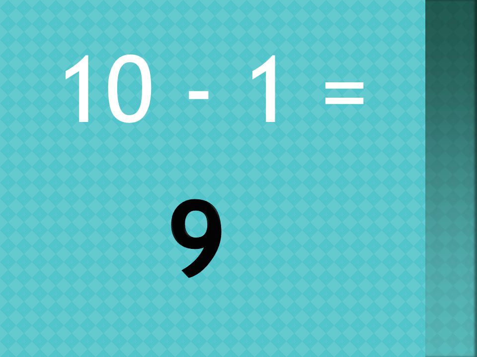 10 - 1 =