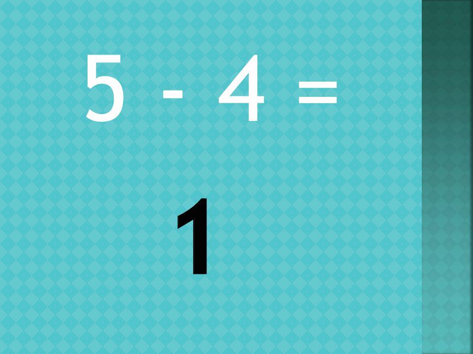 5 - 4 =