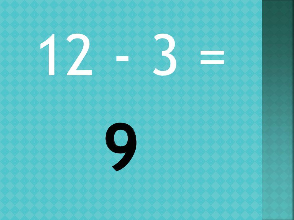 12 - 3 =