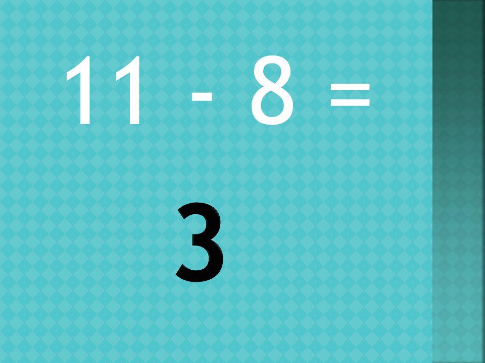 11 - 8 =