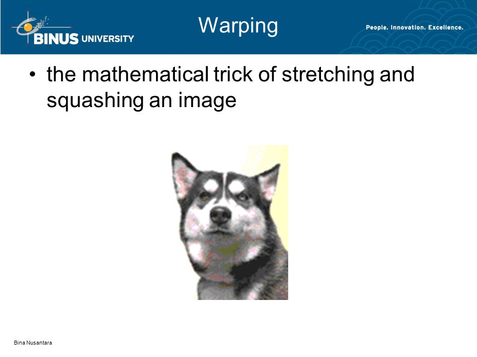 Warping the mathematical trick of stretching and squashing an image Bina Nusantara
