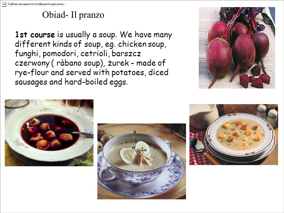 Obiad- Il pranzo 1st course is usually a soup. We have many different kinds of soup, eg.
