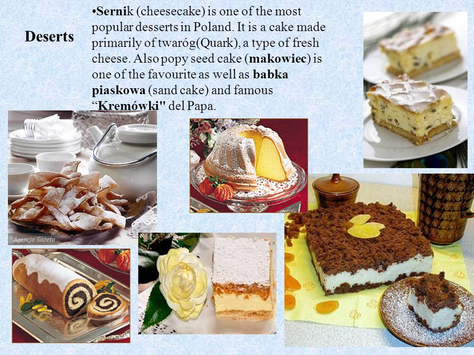 Deserts Sernik (cheesecake) is one of the most popular desserts in Poland.