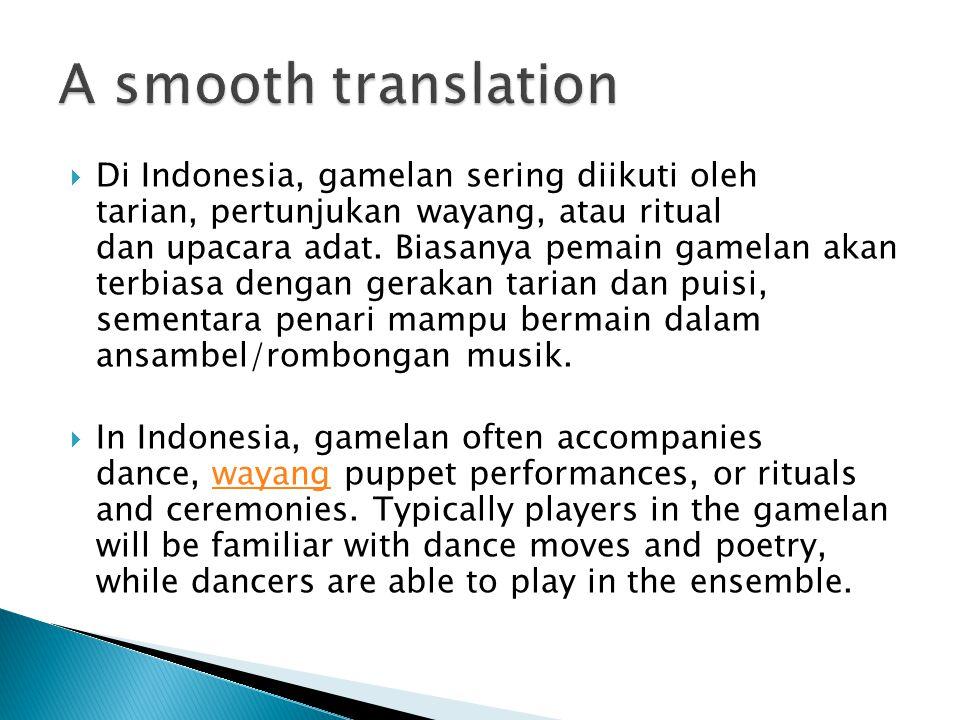  Di Indonesia, gamelan sering diikuti oleh tarian, pertunjukan wayang, atau ritual dan upacara adat.