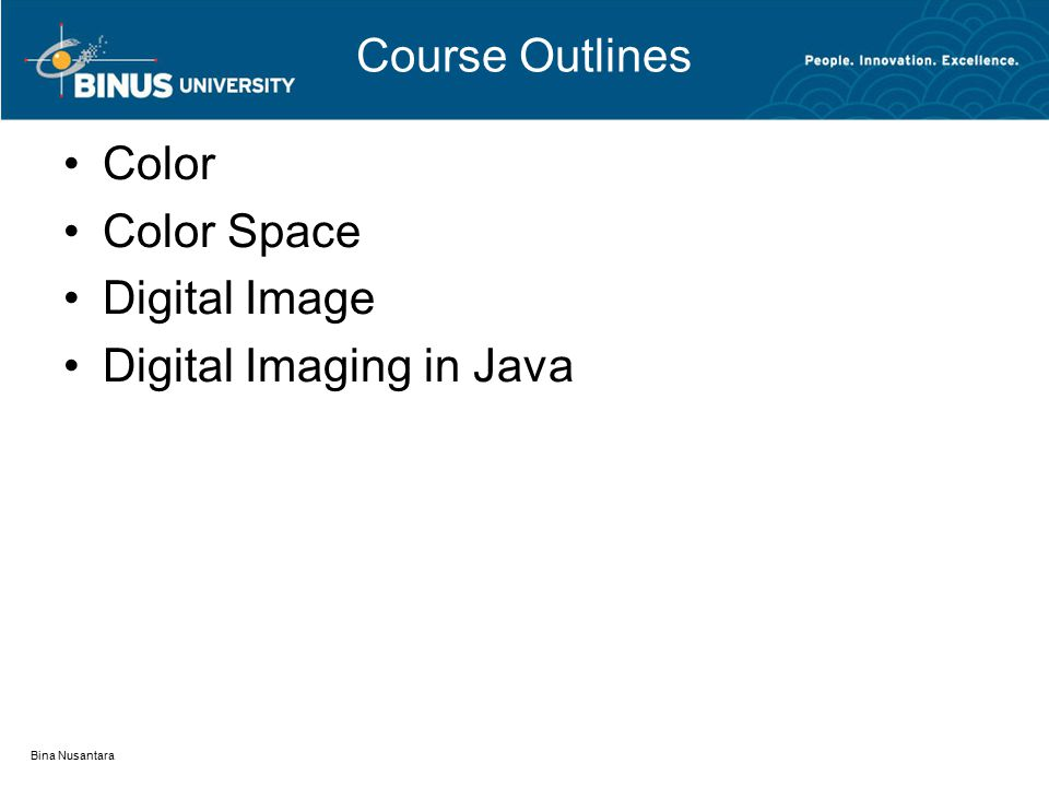 Course Outlines Color Color Space Digital Image Digital Imaging in Java Bina Nusantara