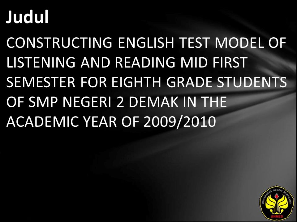Abstrak It is important to analyze the competencies to be achieved in the curriculum of mid first semester, before the teachers administered the model test as the mid first semester test and find out whether the test is good or not, based on the terms of validity, reliability, discrimination power, and difficulty level of English questions items.