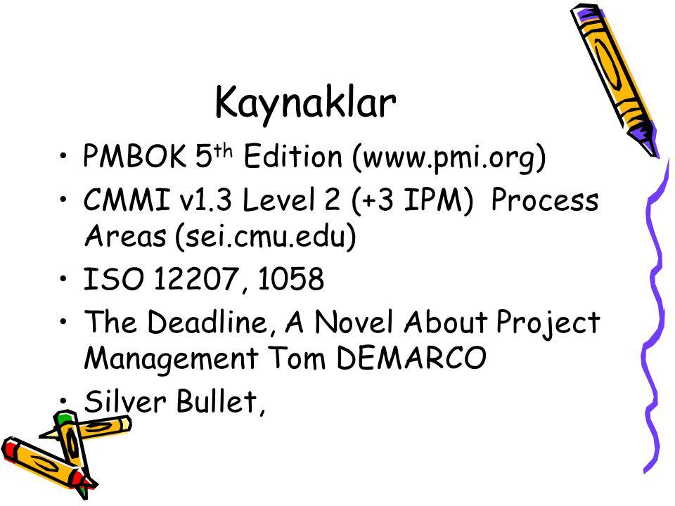 Kaynaklar PMBOK 5 th Edition (www.pmi.org) CMMI v1.3 Level 2 (+3 IPM) Process Areas (sei.cmu.edu) ISO 12207, 1058 The Deadline, A Novel About Project