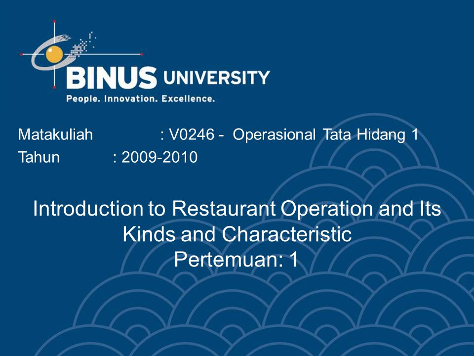 Introduction to Restaurant Operation and Its Kinds and Characteristic Pertemuan: 1 Matakuliah: V0246 - Operasional Tata Hidang 1 Tahun: 2009-2010