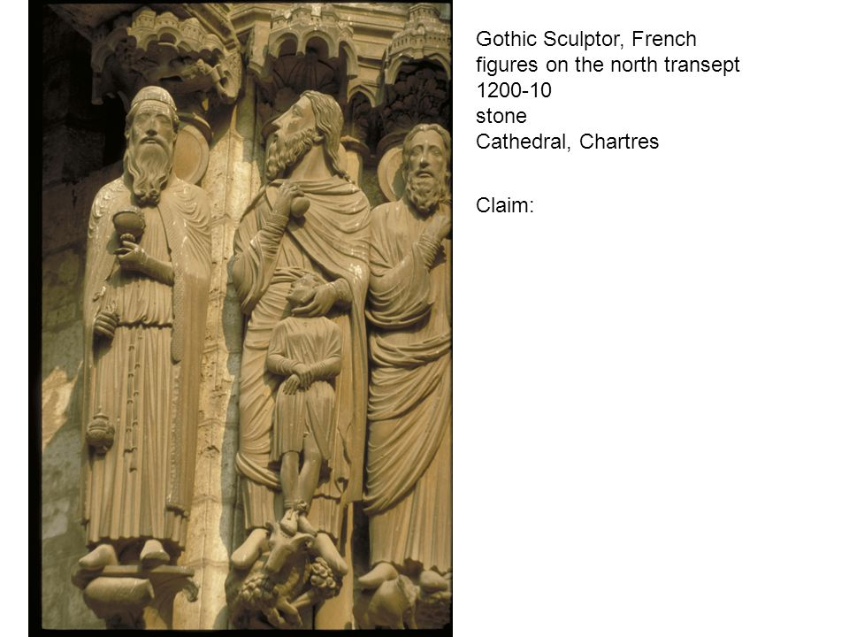 Gothic Sculptor, French figures on the north transept 1200-10 stone Cathedral, Chartres Claim: