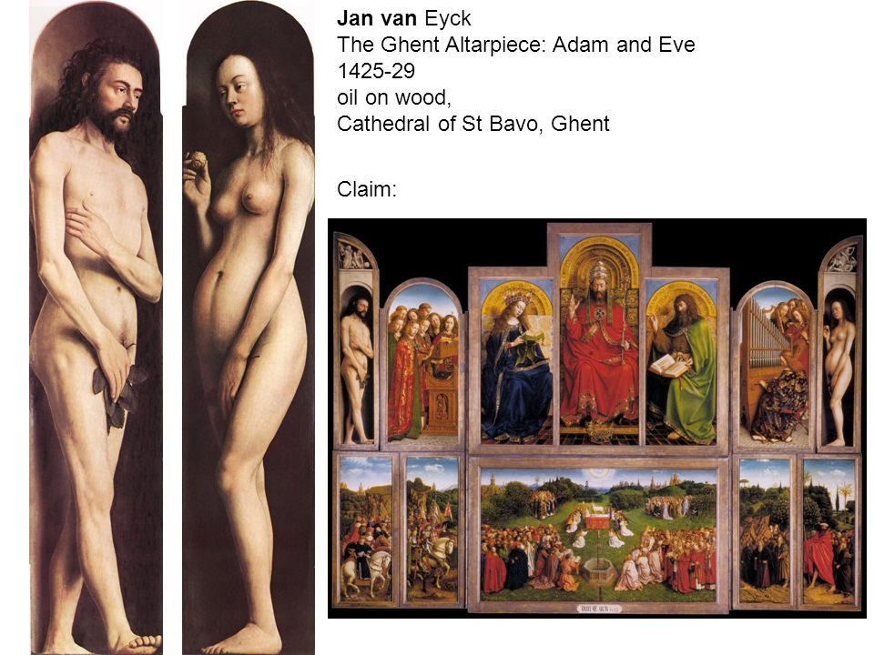 Jan van Eyck The Ghent Altarpiece: Adam and Eve 1425-29 oil on wood, Cathedral of St Bavo, Ghent Claim: