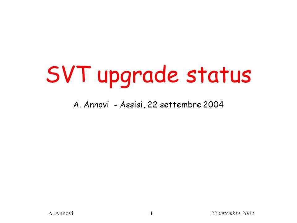 22 settembre 2004A. Annovi1 SVT upgrade status A. Annovi - Assisi, 22 settembre 2004