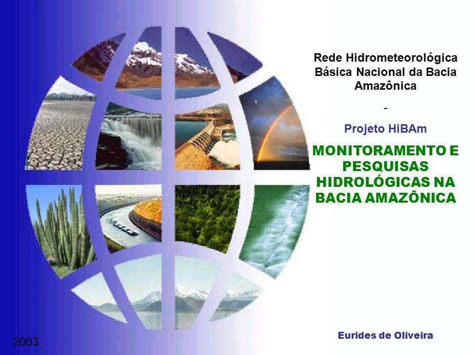 2003 Rede Hidrometeorológica Básica Nacional da Bacia Amazônica - Projeto HiBAm MONITORAMENTO E PESQUISAS HIDROLÓGICAS NA BACIA AMAZÔNICA Eurides de O