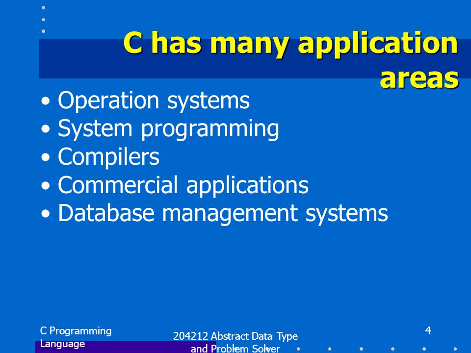 C Programming Language 204212 Abstract Data Type and Problem Solver 5 Characteristics of C Structured Modular (compiled separately) Free format (read ability) Single thread (one input, one output) Relatively low level