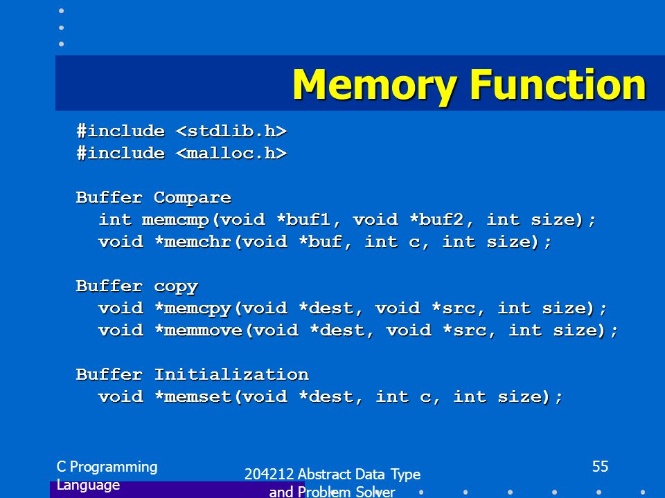 C Programming Language 204212 Abstract Data Type and Problem Solver 55 Memory Function #include #include Buffer Compare int memcmp(void *buf1, void *b