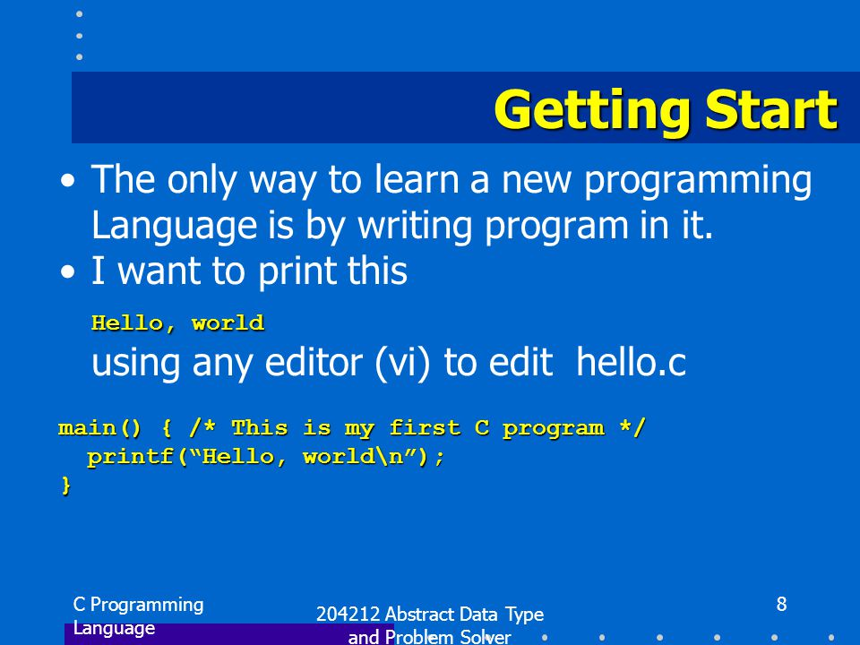 C Programming Language 204212 Abstract Data Type and Problem Solver 9 Compiling gcc -c hello.c gcc -c -o hello hello.c gcc -c -o {O-FileName} {C-FileName} Linking gcc hello.o gcc -o hello hello.o gcc -o {E-FileName} {O-FileName} Compiling & Linking gcc Compiler Hello.c Hello.o, a.out gcc Compiler Hello.o Hello.o, a.out