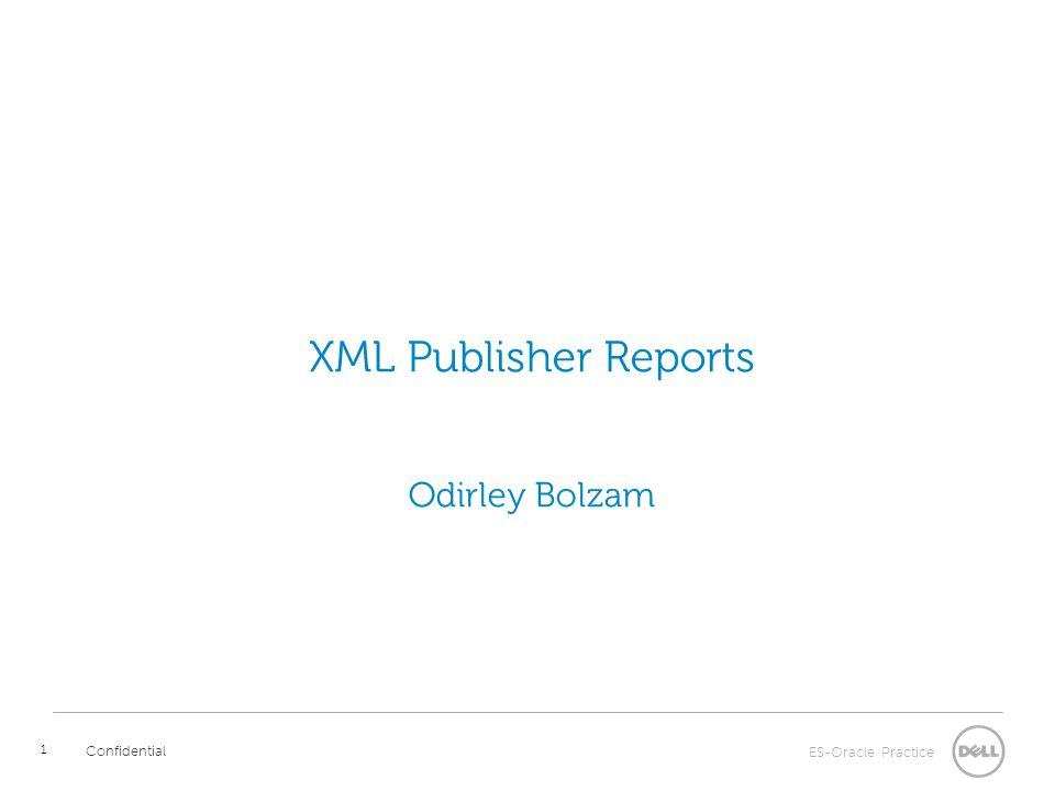ES-Oracle Practice Confidential 12 Report Bursting Confidential Multiple Data, which templates, where to send…in one XML File XML Publisher Templates XML EDI HTML PDF
