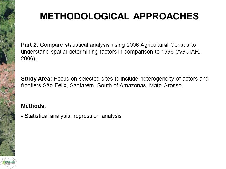 METHODOLOGICAL APPROACHES Part 2: Compare statistical analysis using 2006 Agricultural Census to understand spatial determining factors in comparison to 1996 (AGUIAR, 2006).