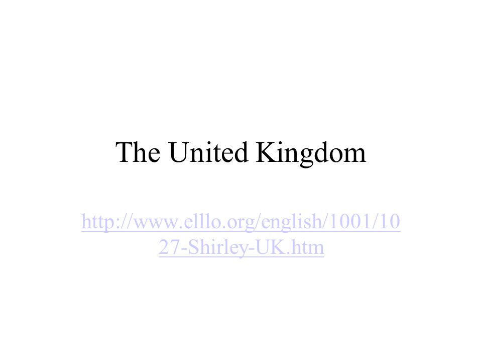 The United Kingdom http://www.elllo.org/english/1001/10 27-Shirley-UK.htm