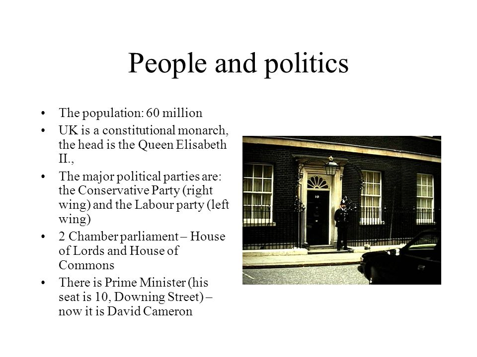 People and politics The population: 60 million UK is a constitutional monarch, the head is the Queen Elisabeth II., The major political parties are: t