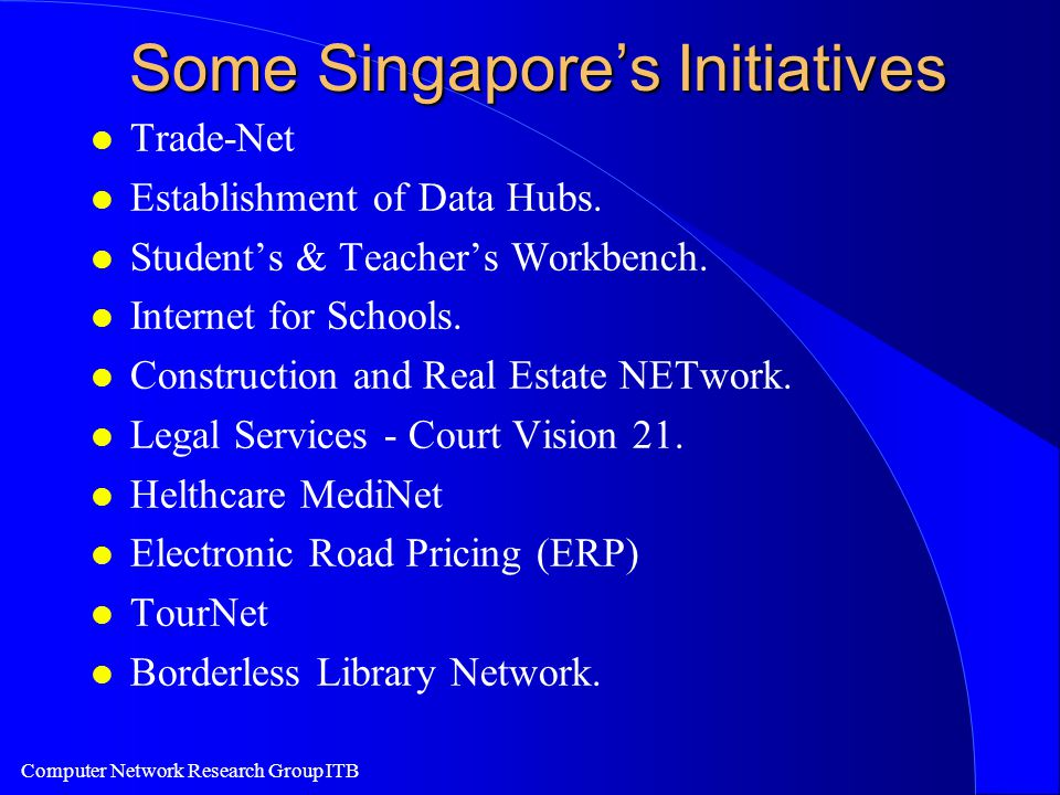 Computer Network Research Group ITB Some Singapore's Initiatives l Trade-Net l Establishment of Data Hubs.