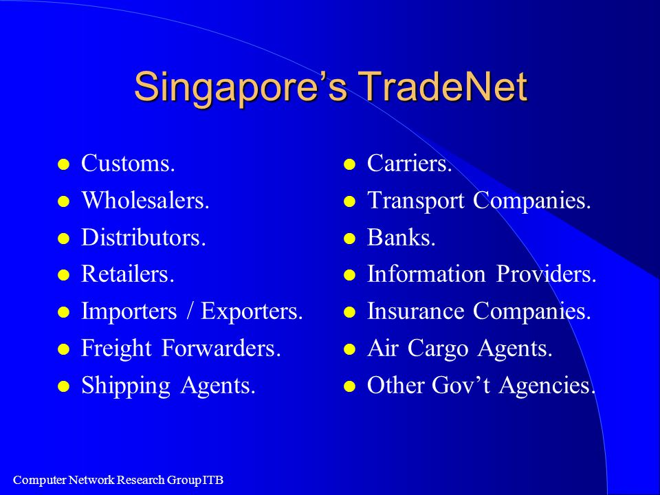 Computer Network Research Group ITB Singapore's TradeNet l Customs.
