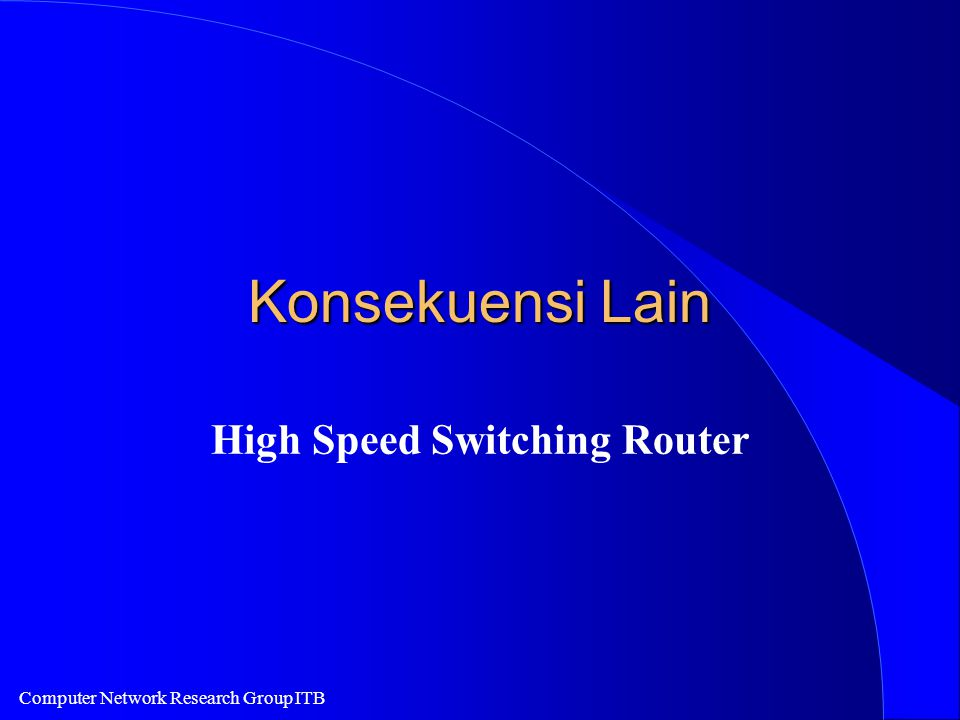 Computer Network Research Group ITB Konsekuensi Lain High Speed Switching Router