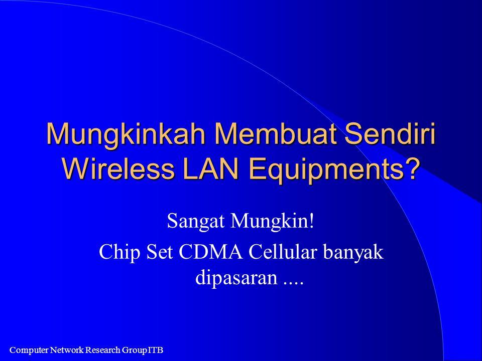 Computer Network Research Group ITB Mungkinkah Membuat Sendiri Wireless LAN Equipments? Sangat Mungkin! Chip Set CDMA Cellular banyak dipasaran....