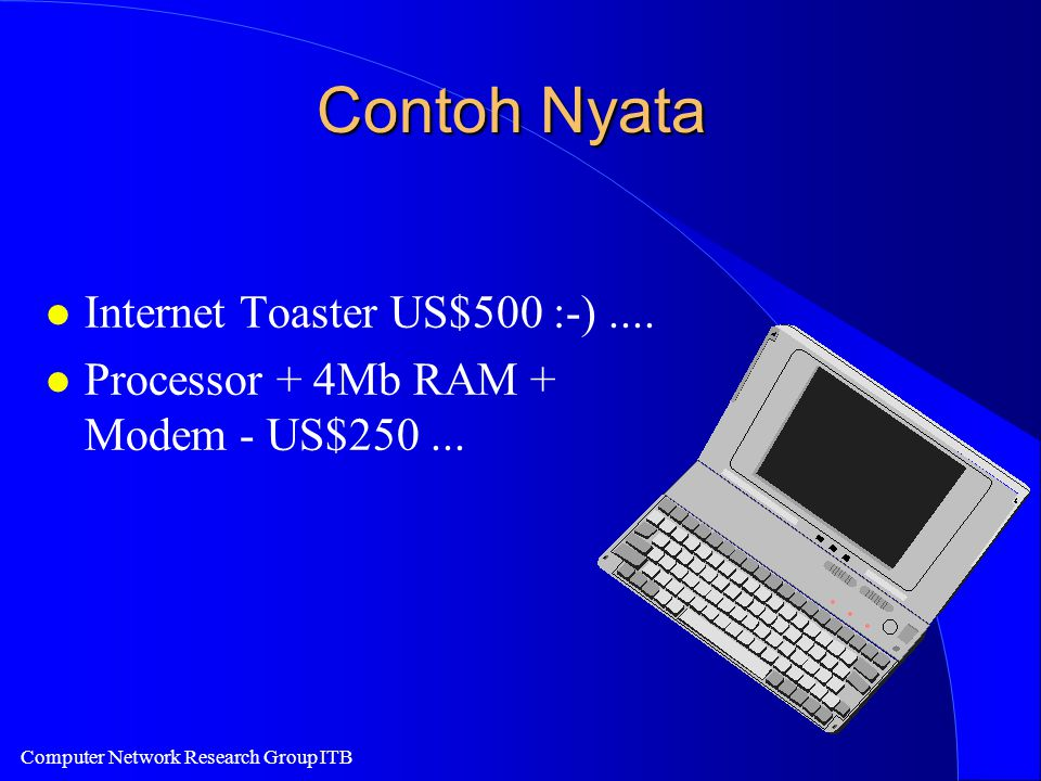 Computer Network Research Group ITB Contoh Nyata l Internet Toaster US$500 :-)....