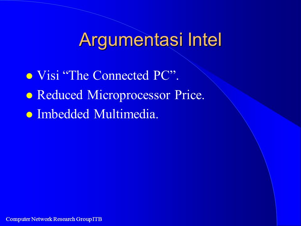 """Computer Network Research Group ITB Argumentasi Intel l Visi """"The Connected PC"""". l Reduced Microprocessor Price. l Imbedded Multimedia."""