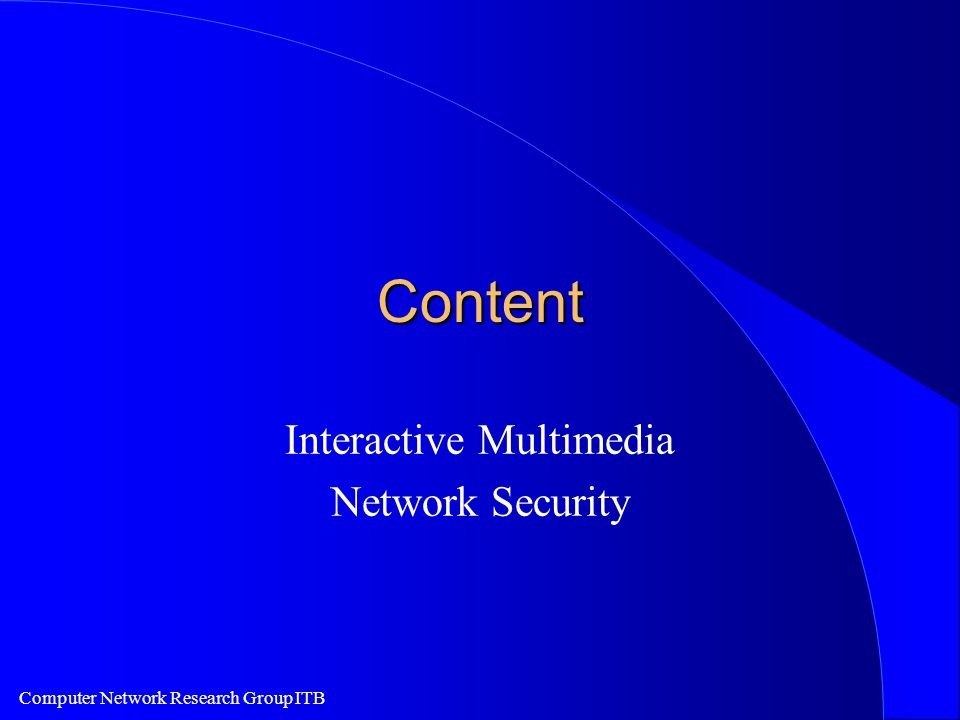 Computer Network Research Group ITB Content Interactive Multimedia Network Security