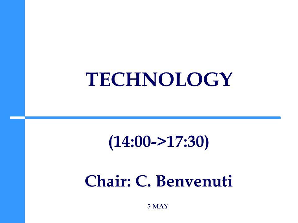 TECHNOLOGY 5 MAY (14:00->17:30) Chair: C. Benvenuti