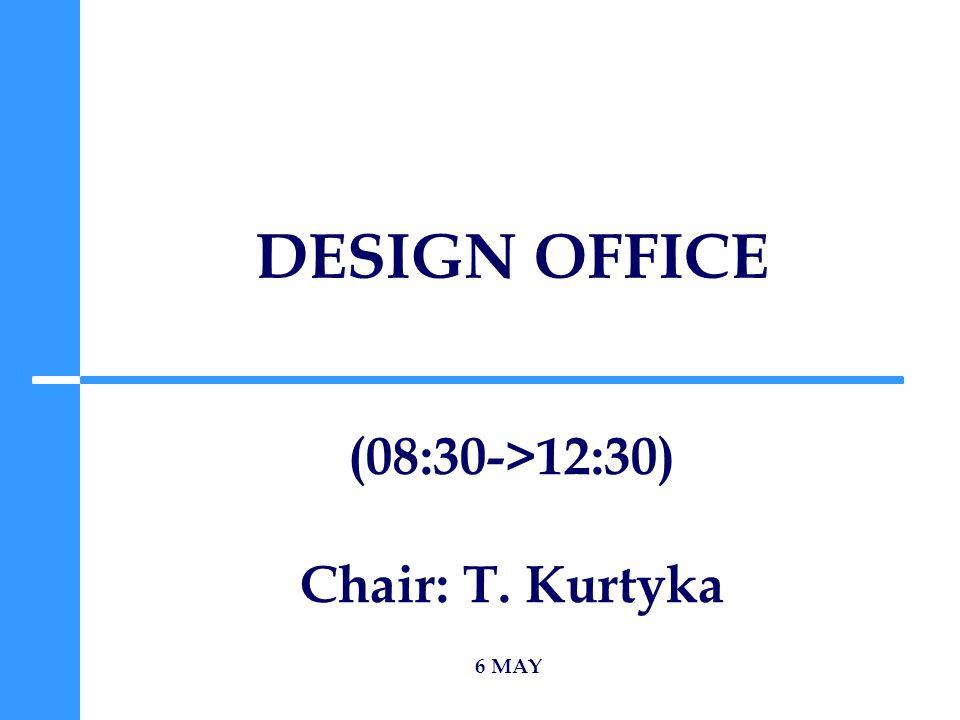 DESIGN OFFICE 6 MAY (08:30->12:30) Chair: T. Kurtyka