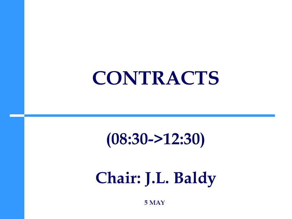 CONTRACTS 5 MAY (08:30->12:30) Chair: J.L. Baldy