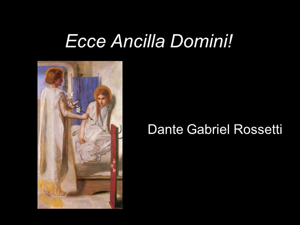 Ecce Ancilla Domini! Dante Gabriel Rossetti