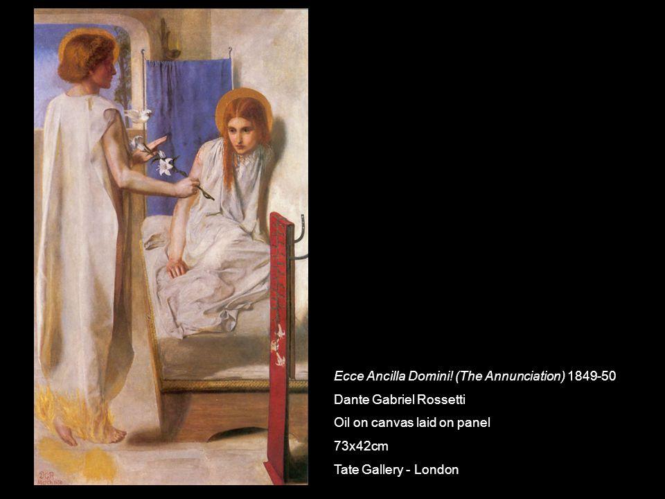 Ecce Ancilla Domini! (The Annunciation) 1849-50 Dante Gabriel Rossetti Oil on canvas laid on panel 73x42cm Tate Gallery - London