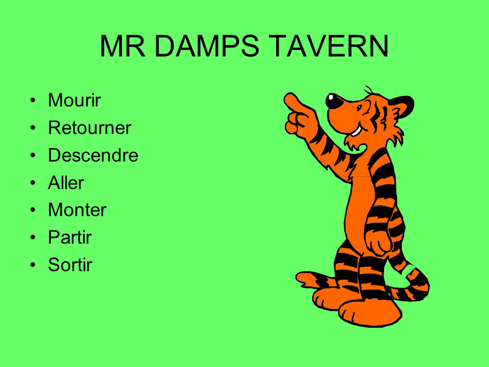 MR DAMPS TAVERN Mourir Retourner Descendre Aller Monter Partir Sortir