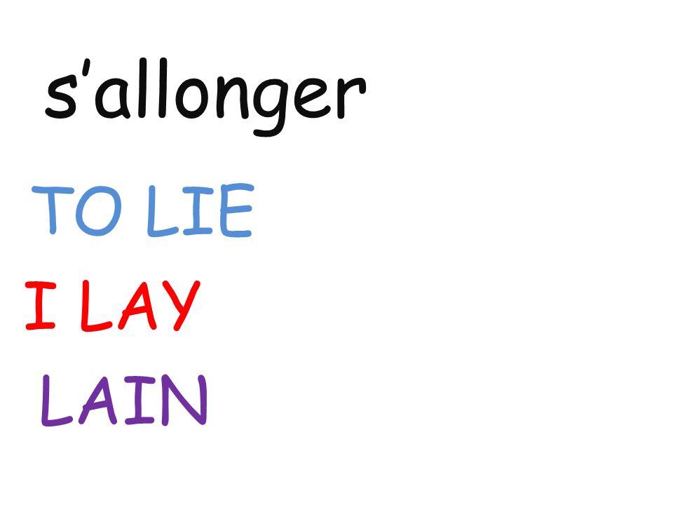s'allonger TO LIE I LAY LAIN