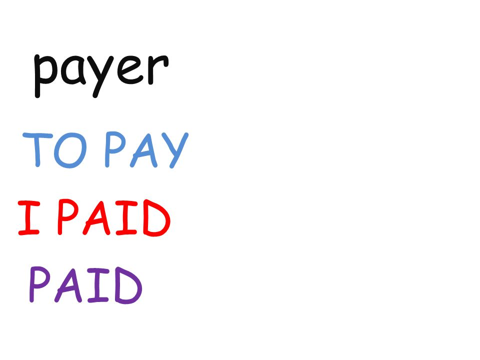payer TO PAY I PAID PAID