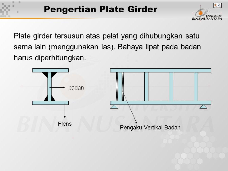 Pengertian Plate Girder Plate girder tersusun atas pelat yang dihubungkan satu sama lain (menggunakan las). Bahaya lipat pada badan harus diperhitungk