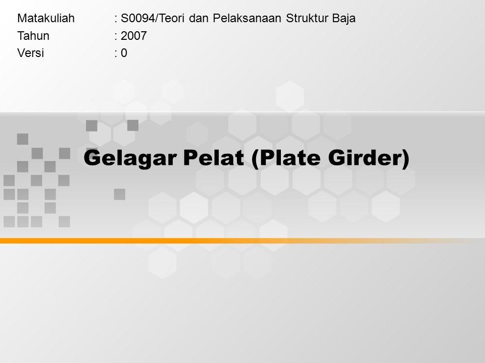 Gelagar Pelat (Plate Girder) Matakuliah: S0094/Teori dan Pelaksanaan Struktur Baja Tahun: 2007 Versi: 0
