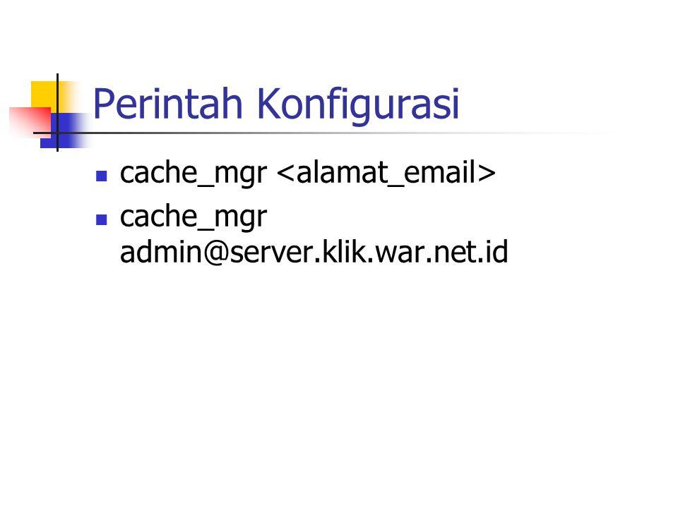 Perintah Konfigurasi cache_mgr cache_mgr admin@server.klik.war.net.id